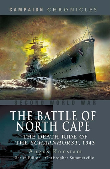 The Battle of North Cape - The Death Ride of the Scharnhorst, 1943 eBook by Angus Konstam