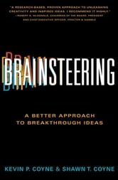 Brainsteering - The Better Approach to Breakthrough Ideas ebook by Kevin P. Coyne,Shawn T. Coyne