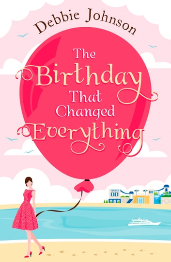 The Birthday That Changed Everything ebook by Debbie Johnson