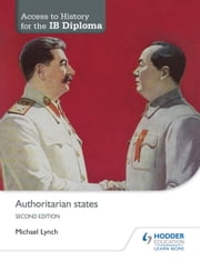 Access to History for the IB Diploma: Authoritarian states Second Edition ebook by Michael Lynch