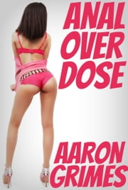 Anal Overdose ebook by Aaron Grimes