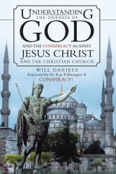 Understanding the Oneness of God and the Conspiracy against Jesus Christ and the Christian Church ebook by Will Daniels