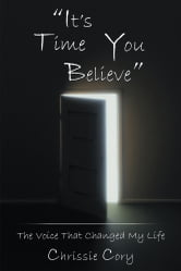 """It's Time You Believe"" - The Voice That Changed My Life ebook by Chrissie Cory"