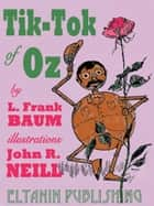 Tik-Tok of Oz [Illustrated] ebook by L. Frank Baum, Eltanin Publishing, John R. Neill