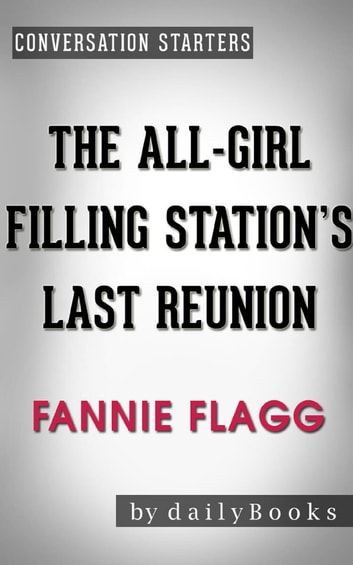 The All-Girl Filling Station's Last Reunion: A Novel by Fannie Flagg | Conversation Starters ebook by Daily Books