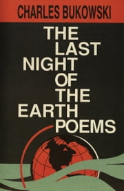 The Last Night of the Earth Poems ebook by Charles Bukowski