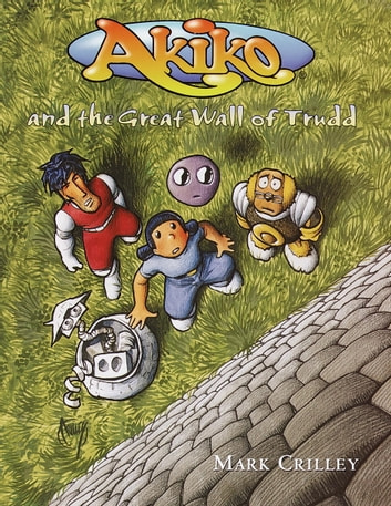 Akiko and the Great Wall of Trudd eBook by Mark Crilley