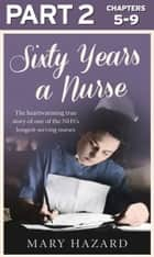 Sixty Years a Nurse: Part 2 of 3 ebook by Mary Hazard