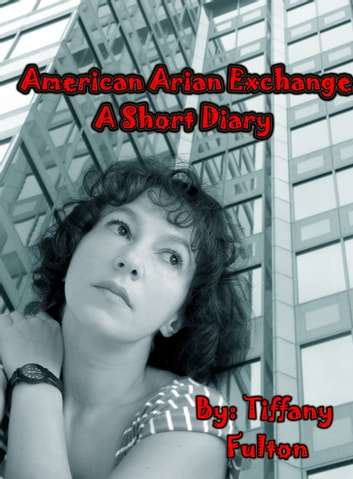 American Arian Exchange: A Short Diary ebook by Tiffany Fulton