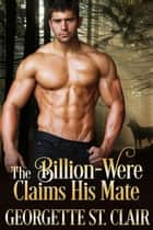 The Billion-were Claims His Mate - The Billion-weres, #3 ebook by