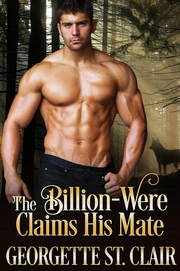 The Billion-were Claims His Mate - The Billion-weres, #3 ebook by Georgette St. Clair