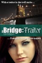 The Bridge: Traitor ebook by Erik Schubach