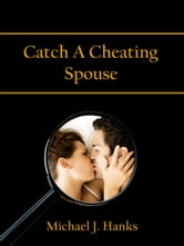 Catch A Cheating Spouse ebook by Michael J. Hanks