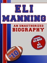 Eli Manning: An Unauthorized Biography ebook by Belmont and Belcourt Biographies