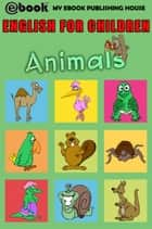 English for Children: Animals ebook by My Ebook Publishing House