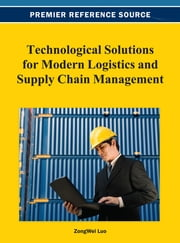 Technological Solutions for Modern Logistics and Supply Chain Management ebook by ZongWei Luo