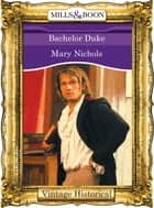 Bachelor Duke (Mills & Boon Historical) eBook by Mary Nichols
