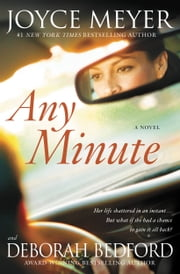 Any Minute - A Novel ebook by Joyce Meyer,Deborah Bedford