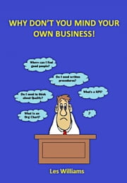 Why Don't You Mind Your Own Business! ebook by Les Williams