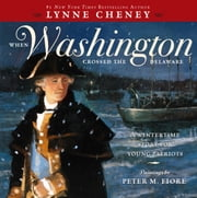 When Washington Crossed the Delaware - A Wintertime Story for Young Patriots ebook by Lynne Cheney,Peter M. Fiore
