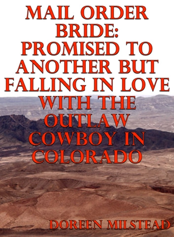 Mail Order Bride: Promised To Another But Falling In Love With The Outlaw Cowboy In Colorado ebook by Doreen Milstead