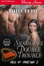 Siobhan's Double Trouble ebook by Eileen Green