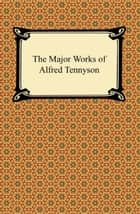 The Major Works of Alfred Tennyson ebook by Lord Alfred Tennyson