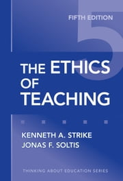 The Ethics of Teaching, 5th Edition ebook by Kenneth Strike, Jonas F. Soltis