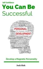 You can be successful - Develop A Magnetic Personality, #3 ebook by Josh Holt