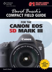 David Busch's Compact Field Guide for the Canon EOS 5D Mark III ebook by David D. Busch