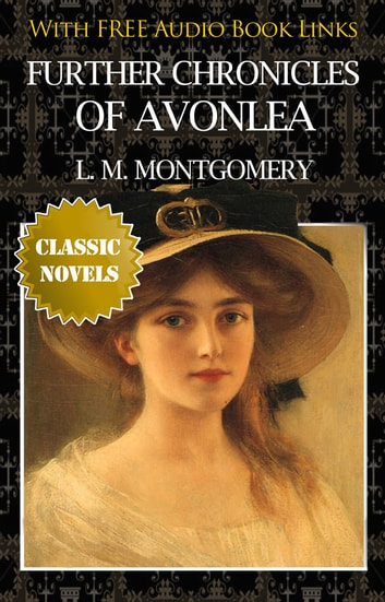 Further Chronicles Of Avonlea Classic Novels New Illustrated Free