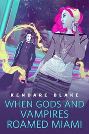 When Gods and Vampires Roamed Miami - A Tor.Com Original ebook by Kendare Blake