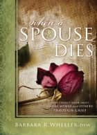 When a Spouse Dies ebook by Barbara R. Wheeler, DSW