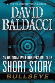 Bullseye - An Original Will Robie / Camel Club Short Story ebook by David Baldacci