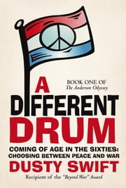 A Different Drum - A Story about Coming of Age in the Sixties and Having to Choose between Peace and War ebook by Dusty Swift