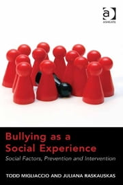 Bullying as a Social Experience - Social Factors, Prevention and Intervention ebook by Dr Juliana Raskauskas,Dr Todd Migliaccio
