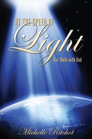At the Speed of Light: Our Walk with God ebook by Ritchot, Michelle