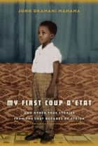 My First Coup d'Etat ebook by John Dramani Mahama