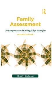 Family Assessment - Contemporary and Cutting-Edge Strategies ebook by Len Sperry