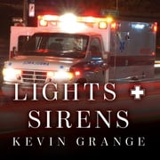 Lights and Sirens - The Education of a Paramedic audiobook by Kevin Grange