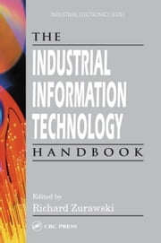 The Industrial Information Technology Handbook ebook by Zurawski, Richard