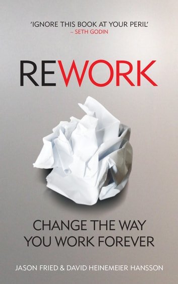 ReWork - Change the Way You Work Forever ebook by David Heinemeier Hansson,Jason Fried