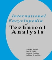 International Encyclopedia of Technical Analysis ebook by Joel G. Siegel,Jae K. Shim,Anique A. Qureshi,Jeffrey Brauchler