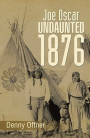 Joe Oscar Undaunted – 1876 ebook by Denny Offner