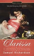 Clarissa: Or the History of a Young Lady ebook by Samuel Richardson, Sheila Ortiz Taylor, Lynn Shepherd