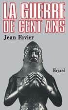 La Guerre de Cent Ans ebook by Jean Favier