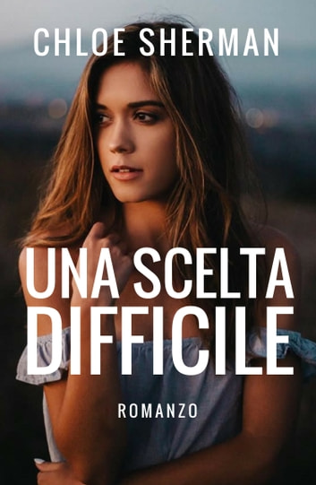 Una scelta difficile ebook by Chloe Sherman