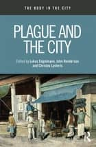 Plague and the City eBook by Lukas Engelmann, John Henderson, Christos Lynteris