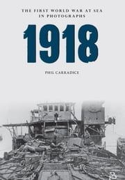 1918 - The First World War at Sea in Photographs ebook by Phil Carradice
