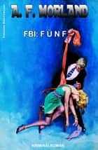 FBI: Fünf - Kriminalroman eBook by A. F. Morland